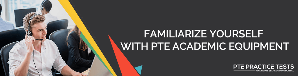 Familiarize yourself with PTE Academic equipment