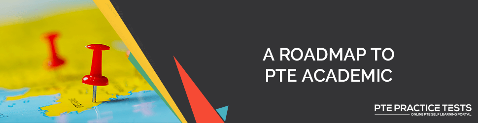 A roadmap to PTE Academic