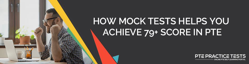 How Mock Tests Helps You achieve 79+ Score In PTE